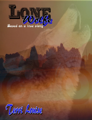 Lone Wolf - Based on a true story ebook by Terri Louise