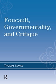 Foucault, Governmentality, and Critique ebook by Thomas Lemke