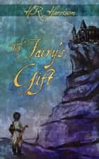 The Fairy's Gift ebook by H.R. Harrison