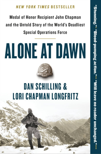 Alone at Dawn - Medal of Honor Recipient John Chapman and the Untold Story of the World's Deadliest Special Operations Force ebook by Dan Schilling,Lori Longfritz