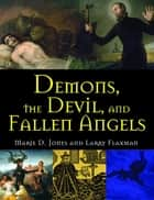 Demons, the Devil, and Fallen Angels ebook by Marie D. Jones, Larry Flaxman