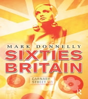 Sixties Britain - Culture, Society and Politics ebook by Mark Donnelly
