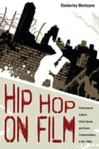 Hip Hop on Film - Performance Culture, Urban Space, and Genre Transformation in the 1980s ebook by Kimberly Monteyne