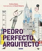 Pedro Perfecto, arquitecto eBook by Andrea Beaty, David Roberts
