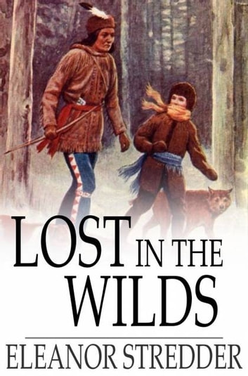 Lost in the Wilds - A Canadian Story ebook by Eleanor Stredder