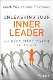 Unleashing Your Inner Leader - An Executive Coach Tells All ebook by Vickie Bevenour