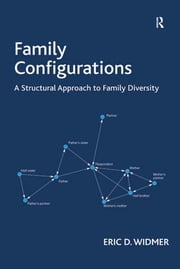 Family Configurations - A Structural Approach to Family Diversity ebook by Eric D. Widmer
