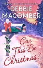 Can This Be Christmas? eBook by Debbie Macomber