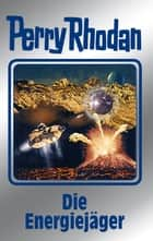 "Perry Rhodan 112: Die Energiejäger (Silberband) - 7. Band des Zyklus ""Die kosmischen Burgen"" ebook by William Voltz, Kurt Mahr, Johnny Bruck,..."