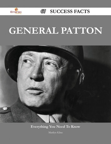 General Patton 67 Success Facts - Everything you need to know about General Patton ebook by Marilyn Kline
