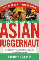 Asian Juggernaut - The Rise of China, India, and Japan ebook by Brahma Chellaney