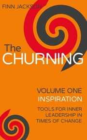 The Churning, Volume 1 'Inspiration' - Tools for Inner Leadership in Times of Change ebook by Finn S Jackson