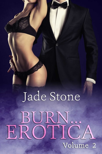 Burn . . . Erotica Volume 2 ebook by Jade Stone