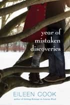 Year of Mistaken Discoveries ebook by Eileen Cook