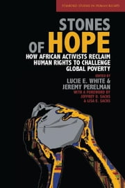 Stones of Hope - How African Activists Reclaim Human Rights to Challenge Global Poverty ebook by Lucie White,Jeremy Perelman