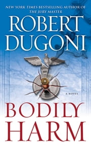 Bodily Harm - A Novel ebook by Robert Dugoni