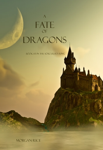 A Fate of Dragons (Book #3 in the Sorcerer's Ring) ebook by Morgan Rice