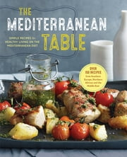The Mediterranean Table - Simple Recipes for Healthy Living on the Mediterranean Diet ebook by Sonoma Press