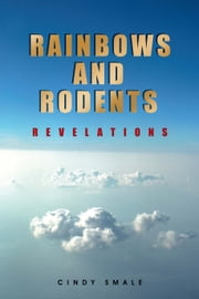 Rainbows and Rodents - Revelations ebook by Cindy Smale