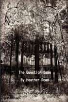 The Question Game ebook by Heather Rowe
