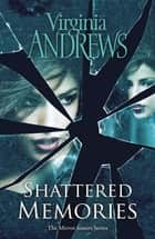 Shattered Memories ebook by Virginia Andrews