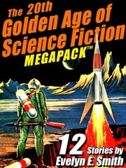 The 20th Golden Age of Science Fiction MEGAPACK ™: Evelyn E. Smith ebook by Evelyn E. Smith