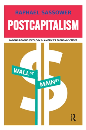 Postcapitalism - Moving Beyond Ideology in America's Economic Crisis ebook by Raphael Sassower