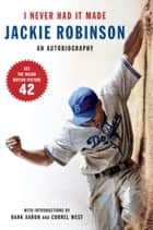 I Never Had It Made - An Autobiography of Jackie Robinson ebook by Jackie Robinson, Alfred Duckett