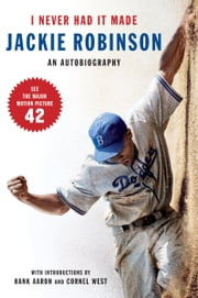 I Never Had It Made - An Autobiography of Jackie Robinson ebook by Jackie Robinson,Alfred Duckett