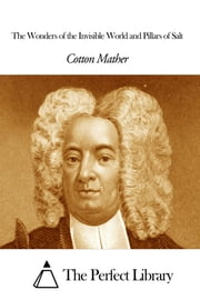 The Wonders of the Invisible World and Pillars of Salt ebook by Cotton Mather