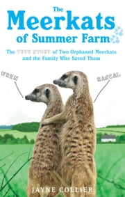 The Meerkats of Summer Farm - The True Story of Two Orphaned Meerkats and the Family Who Saved Them ebook by Jayne Collier