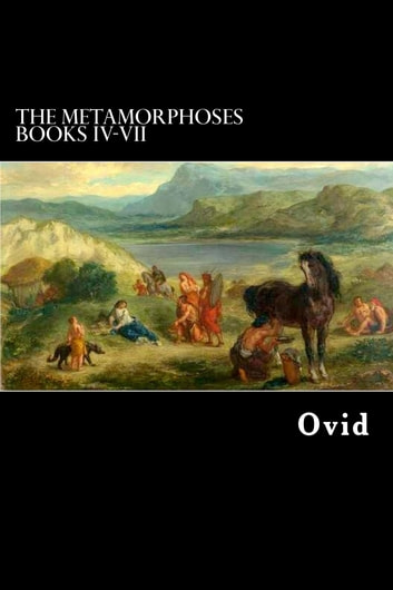The Metamorphoses - Books IV-VII ebook by Ovid