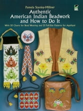 Authentic American Indian Beadwork and How to Do It - With 50 Charts for Bead Weaving and 21 Full-Size Patterns for Applique ebook by Pamela Stanley-Millner