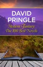 Modern Fantasy: The 100 Best Novels ebook by David Pringle