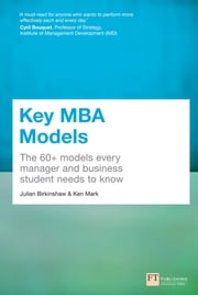 Key MBA Models - The 60+ Models Every Manager and Business Student Needs to Know ebook by Dr Julian Birkinshaw,Ken Mark