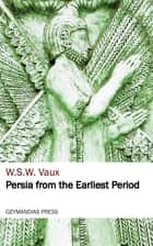 Persia from the Earliest Period ebook by W. S. W. Vaux