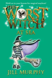 The Worst Witch at Sea ebook by Jill Murphy,Jill Murphy