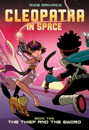 The Thief and the Sword (Cleopatra in Space #2) ebook by Mike Maihack