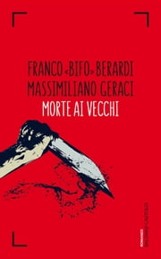 Morte ai vecchi ebook by Franco «Bifo» Berardi,Massimiliano Geraci