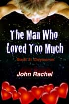 The Man Who Loved Too Much: Book 3: Oxymoron ebook by John Rachel