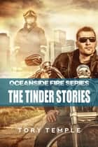 The Tinder Stories - Oceanside Fire Series ebook by Tory Temple