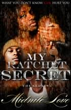 My Ratchet Secret The Series ebook by Midnite Love