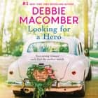 Looking for a Hero audiobook by Debbie Macomber