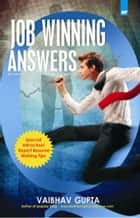 Job Winning Answers to 105 Trickiest Interview Questions - Be #1 Choice for the Recruiter ebook by Vaibhav Gupta