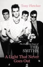 A Light That Never Goes Out - The Enduring Saga of the Smiths ebook by