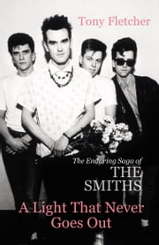 A Light That Never Goes Out - The Enduring Saga of the Smiths ebook by Tony Fletcher