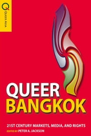 Queer Bangkok - 21st Century Markets, Media, and Rights ebook by Peter A. Jackson