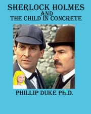 Sherlock Holmes and the Child in Concrete ebook by Phillip Duke