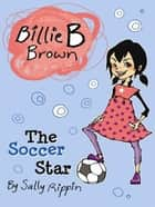 Billie B Brown: The Soccer Star ebook by Sally Rippin