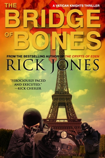 The Bridge of Bones - The Vatican Knights, #5 ebook by Rick Jones